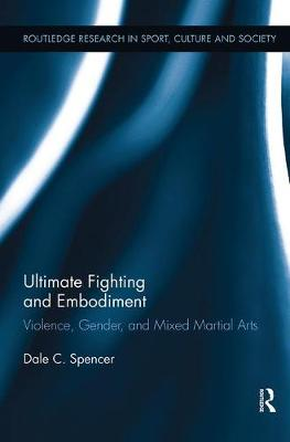 Ultimate Fighting and Embodiment: Violence, Gender and Mixed Martial Arts
