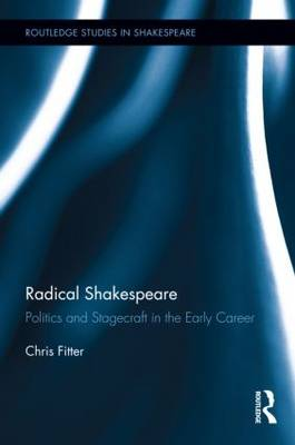 Radical Shakespeare: Politics and Stagecraft in the Early Career