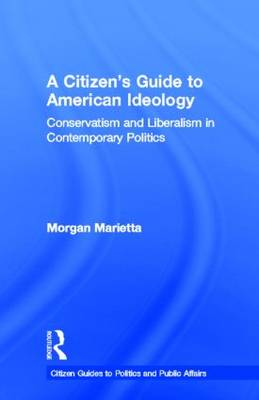 A Citizen's Guide to American Ideology: Conservatism and Liberalism in Contemporary Politics