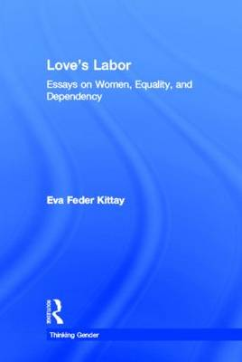 Love's Labor: Essays on Women, Equality and Dependency