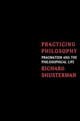 Practicing Philosophy: Pragmatism and the Philosophical Life