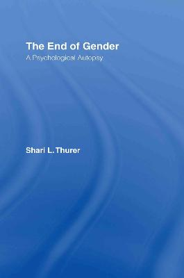 The End of Gender: A Psychological Autopsy