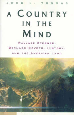 A Country in the Mind: Wallace Stegner, Bernard DeVoto, History, and the American Land