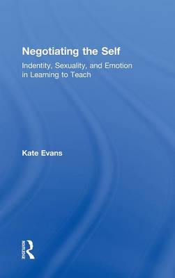 Negotiating the Self: Identity, Sexuality, and Emotion in Learning to Teach
