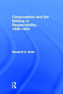 Consumption and the Making of Respectability, 1600-1800