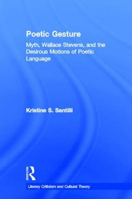 Poetic Gesture: Myth, Wallace Stevens, and the Desirous Motions of Poetic Language