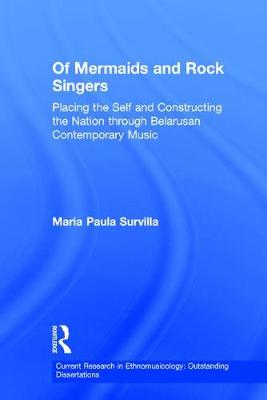Of Mermaids and Rock Singers: Placing the Self and Constructing the Nation THrough Belarusan Contemporary Music