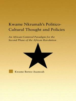 Kwame Nkrumah's Politico-Cultural Thought and Politics: An African-Centered Paradigm for the Second Phase of the African Revolution
