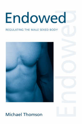 Endowed: Regulating the Male Sexed Body