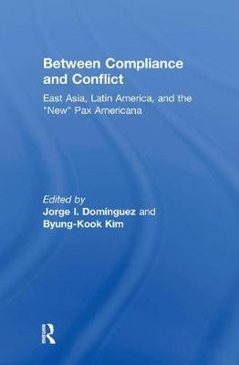 """Between Compliance and Conflict: East Asia, Latin America and the """"New"""" Pax Americana"""