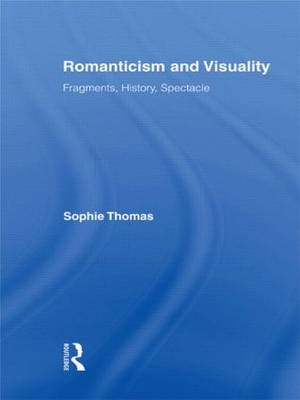 Romanticism and Visuality: Fragments, History, Spectacle