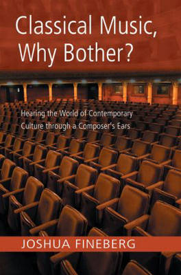 Classical Music, Why Bother?: Hearing the World of Contemporary Culture Through a Composer's Ears