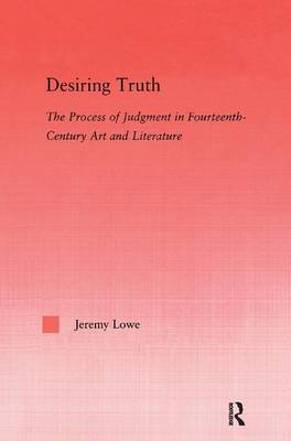 Desiring Truth: The Process of Judgment in Fourteenth-Century Art and Literature