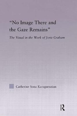 No Image There and the Gaze Remains: The Visual in the Work of Jorie Graham