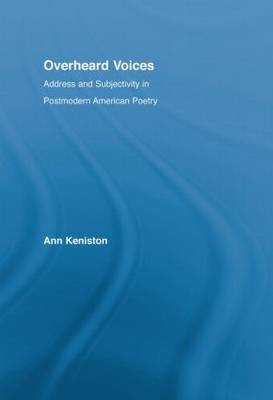 Overheard Voices: Address and Subjectivity in Postmodern American Poetry