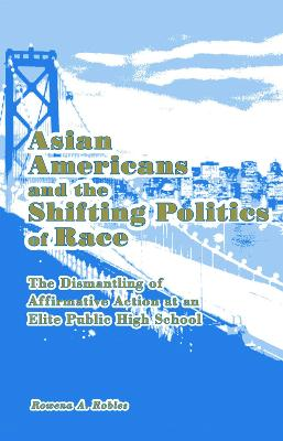 Asian Americans and the Shifting Politics of Race: The Dismantling of Affirmative Action at an Elite Public High School