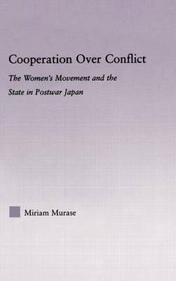 Cooperation over Conflict: The Women's Movement and the State in Postwar Japan