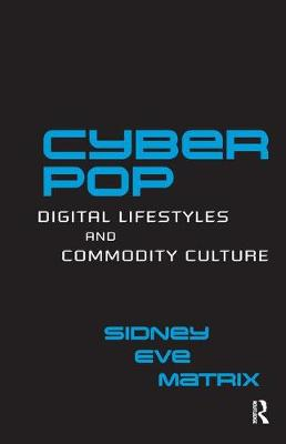 Cyberpop: Digital Lifestyles and Commodity Culture