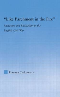 Like Parchment in the Fire: Literature and Radicalism in the English Civil War