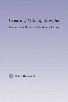 Creating Yoknapatawpha: Readers and Writers in Faulkner's Fiction