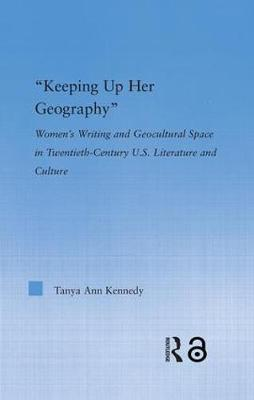 Keeping up Her Geography: Women's Writing and Geocultural Space in Early Twentieth-Century U.S. Literature and Culture