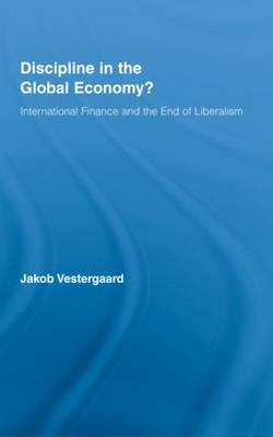 Discipline in the Global Economy?: International Finance and the End of Liberalism