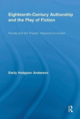Eighteenth-Century Authorship and the Play of Fiction: Novels and the Theater, Haywood to Austen