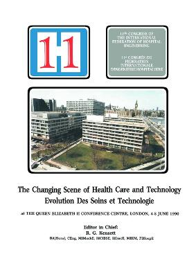 The Changing Scene of Health Care and Technology: Proceedings of the 11th International Congress of Hospital Engineering, June 1990, London, UK