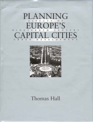 Planning Europe's Capital Cities: Aspects of Nineteenth-Century Urban Development