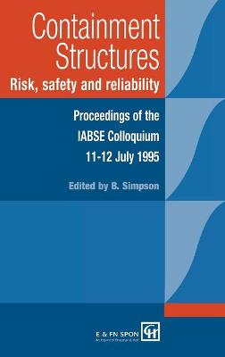 Containment Structures: Risk, Safety and Reliability: Proceedings of the IABSE Henderson Colloquium