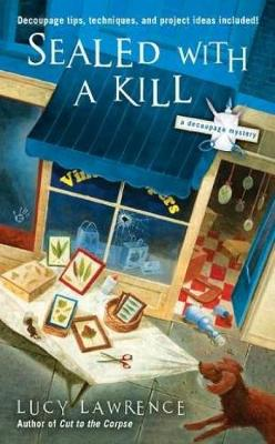Sealed With A Kill: A Decoupage Mystery