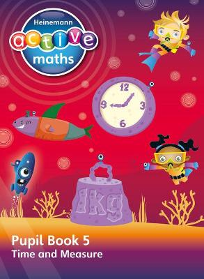 Heinemann Active Maths - Second Level - Beyond Number - Pupil Book 5 - Time and Measure