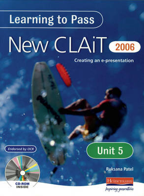 Learning to Pass New CLAIT 2006 (Level 1) UNIT 5 Creating an e-presentation