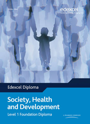 Edexcel Diploma: Society, Health & Development: Level 1 Foundation Diploma Student Book