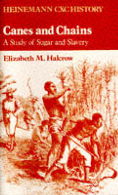 Heinemann CXC History: Canes and Chains: A Study of Sugar and Slavery