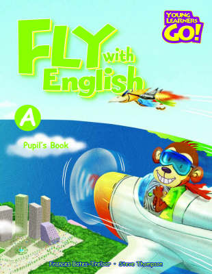 Fly with English: Young Learners Go - Fly with English A Pupil Book Pupil's Book A
