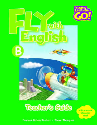 Fly with English: Young Learners Go - Fly With English B Teacher Guide Teacher's Guide B
