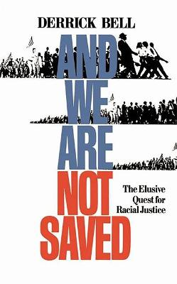 And We Are Not Saved: The Elusive Quest For Racial Justice