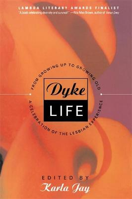 Dyke Life: From Growing Up To Growing Old, A Celebration Of The Lesbian Experience