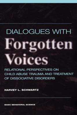 Dialogues With Forgotten Voices: Relational Perspectives On Child Abuse Trauma And The Treatment Of Severe Dissociative Disorders