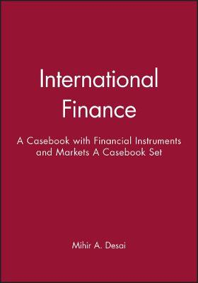 International Finance: A Casebook: WITH Financial Instruments and Markets - A Casebook