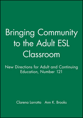 Bringing Community to the Adult ESL Classroom: New Directions for Adult and Continuing Education, Number 121