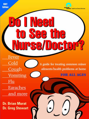 Do I Need to See the Nurse/Doctor: A Guide for Treating Common Minor Ailments/Health Problems at Home: North West Territories Custom Edition