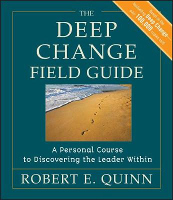 The Deep Change Field Guide: A Personal Course to Discovering the Leader Within