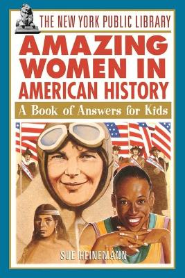 The New York Public Library Amazing Women in American History: A Book of Answers for Kids