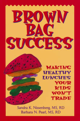Brown Bag Success: Making Healthy Lunches Your Kid Won't Trade