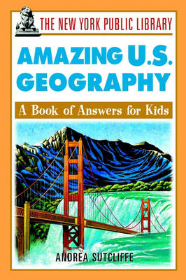 The New York Public Library Amazing U.S. Geography: A Book of Answers for Kids
