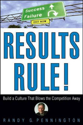 Results Rule!: Build a Culture That Blows the Competition Away