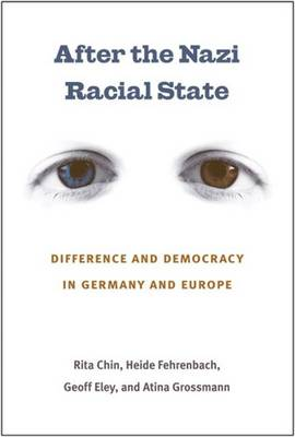 After the Nazi Racial State: Difference and Democracy in Germany and Europe