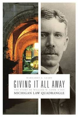 Giving It All Away: The Story of William W. Cook and His Michigan Law Quadrangle